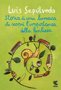 Libro Storia di una lumaca che scoprì l'importanza della lentezza Luis Sepúlveda