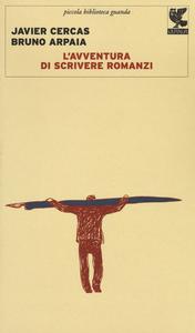 Libro L' avventura di scrivere romanzi Javier Cercas , Bruno Arpaia