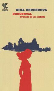 Libro Roquenval. Cronaca di un castello Nina Berberova