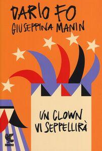 Libro Un clown vi seppellirà Dario Fo , Giuseppina Manin