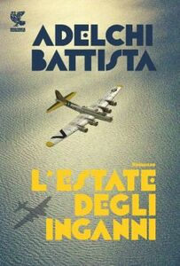 Foto Cover di L' estate degli inganni, Libro di Adelchi Battista, edito da Guanda