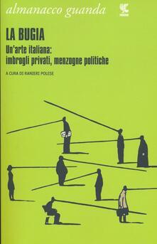 Voluntariadobaleares2014.es Almanacco Guanda (2013). La bugia. Un'arte italiana: imbrogli privati, menzogne politiche Image