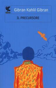 Libro Il precursore seguito da «Il folle» Kahlil Gibran