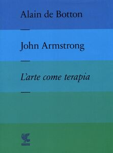 Libro L' arte come terapia. The school of life Alain de Botton , John Armstrong