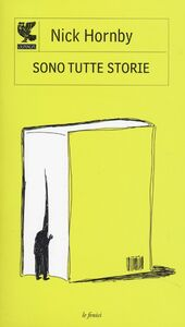 Libro Sono tutte storie Nick Hornby