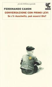 Libro Conversazione con Primo Levi. Se c'è Auschwitz, può esserci Dio? Ferdinando Camon