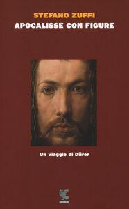 Libro Apocalisse con figure. Un viaggio di Dürer Stefano Zuffi