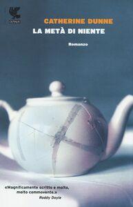 Foto Cover di La metà di niente, Libro di Catherine Dunne, edito da Guanda