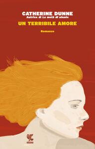 Libro Un terribile amore Catherine Dunne