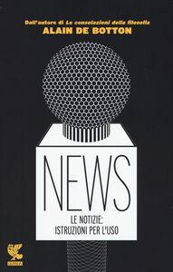 Foto Cover di News. Le notizie: istruzioni per l'uso, Libro di Alain de Botton, edito da Guanda