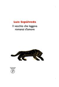 Libro Il vecchio che leggeva romanzi d'amore Luis Sepúlveda