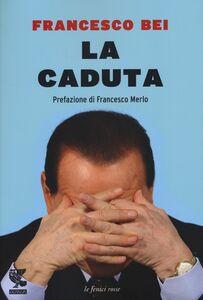 Foto Cover di La caduta, Libro di Francesco Bei, edito da Guanda
