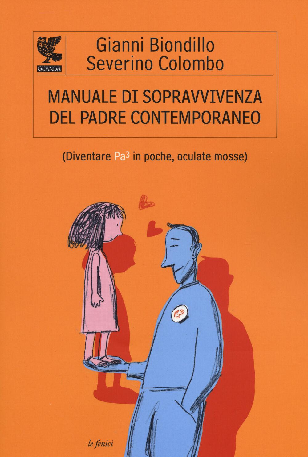 Risultati immagini per Manuale di sopravvivenza del padre contemporaneo di Gianni Biondillo e Severino Colombo