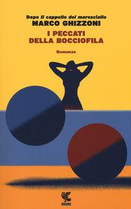 Foto Cover di I peccati della bocciofila, Libro di Marco Ghizzoni, edito da Guanda
