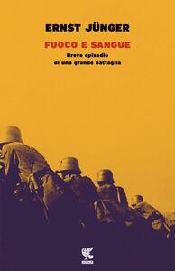 Foto Cover di Fuoco e sangue. Breve episodio di una grande battaglia, Libro di Ernst Jünger, edito da Guanda