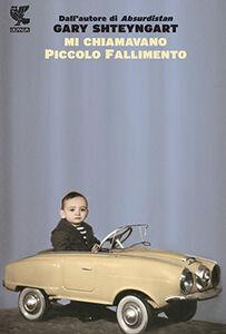 Foto Cover di Mi chiamavano piccolo fallimento, Libro di Gary Shteyngart, edito da Guanda