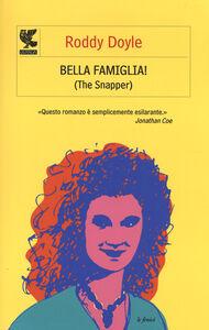 Foto Cover di Bella famiglia! (The snapper), Libro di Roddy Doyle, edito da Guanda