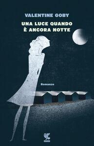 Foto Cover di Una luce quando è ancora notte, Libro di Valentine Goby, edito da Guanda