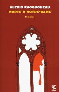 Libro Morte a Notre-Dame Alexis Ragougneau