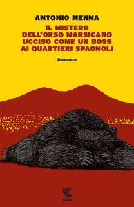 Foto Cover di Il mistero dell'orso marsicano ucciso come un boss ai quartieri spagnoli, Libro di Antonio Menna, edito da Guanda