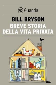 Breve storia della vita privata - Bill Bryson,Stefano Bortolussi - ebook