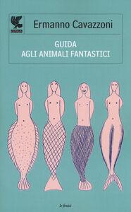 Foto Cover di Guida agli animali fantastici, Libro di Ermanno Cavazzoni, edito da Guanda