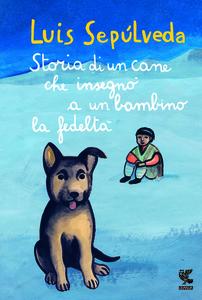 Libro Storia di un cane che insegnò a un bambino la fedeltà Luis Sepúlveda 0