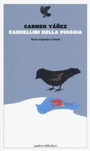 Libro Cardellini della pioggia. Testo spagnolo a fronte Carmen Yáñez