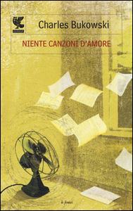 Libro Niente canzoni d'amore Charles Bukowski