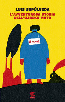 L' avventurosa storia dell'uzbeko muto - Luis Sepúlveda - copertina