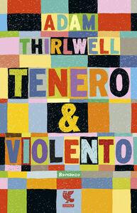 Libro Tenero & violento Adam Thirlwell