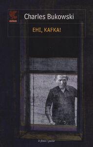 Libro Ehi, Kafka!. Testo inglese a fronte Charles Bukowski