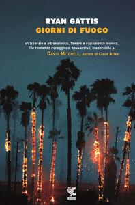 Foto Cover di Giorni di fuoco, Libro di Ryan Gattis, edito da Guanda