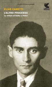 Libro L' altro processo. Le lettere di Kafka a Felice Elias Canetti
