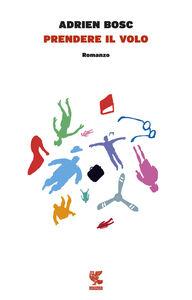 Foto Cover di Prendere il volo, Libro di Adrien Bosc, edito da Guanda