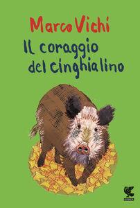 Libro Il coraggio del cinghialino Marco Vichi 0