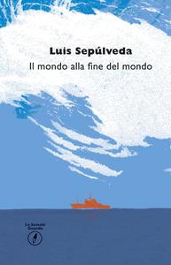 Libro Il mondo alla fine del mondo Luis Sepúlveda