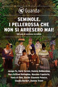 Seminole. I pellerossa che non si arresero mai! 500 anni di resistenza incredibile - Daniela Baldacchino,Doris Corsini,Jacopo Fo - ebook