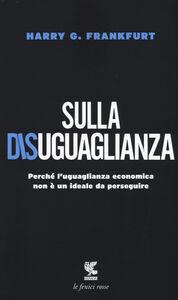 Foto Cover di Sulla disuguaglianza, Libro di Harry G. Frankfurt, edito da Guanda