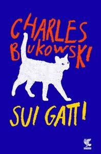 Foto Cover di Sui gatti. Testo inglese a fronte, Libro di Charles Bukowski, edito da Guanda
