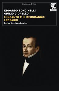 L' incanto e il disinganno: Leopardi. Poeta, filosofo, scienziato