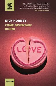 Libro Come diventare buoni Nick Hornby