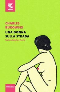 Libro Una donna sulla strada. Testo inglese a fronte Charles Bukowski