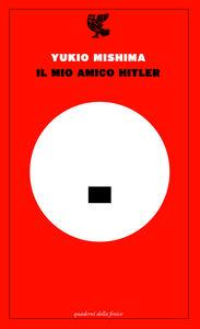Libro Il mio amico Hitler Yukio Mishima
