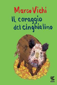 Il coraggio del cinghialino - Giancarlo Caligaris,Marco Vichi - ebook