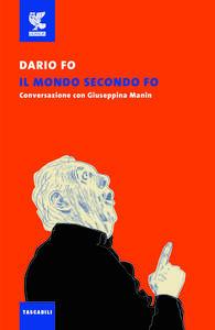 Il mondo secondo Fo. Conversazione con Giuseppina Manin