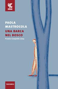 Foto Cover di Una barca nel bosco, Libro di Paola Mastrocola, edito da Guanda