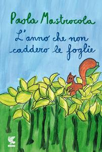 Foto Cover di L' anno che non caddero le foglie, Libro di Paola Mastrocola, edito da Guanda