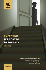 Libro Il ragazzo in soffitta Pupi Avati