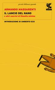 Libro Il lancio del nano e altri esercizi di filosofia minima Armando Massarenti